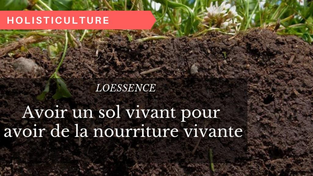 Avoir un sol vivant pour avoir de la nourriture vivante