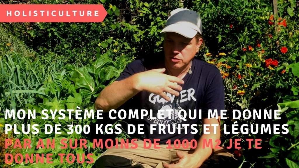 Mon système complet qui me donne plus de 300 kgs de fruits et légumes par an sur moins de 1000 m2 je te donne tous