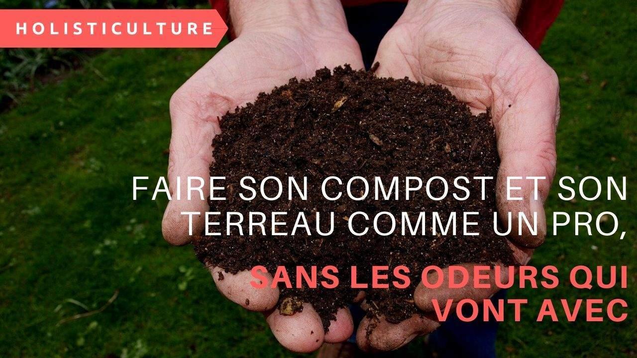 Faire Son Compost Et Son Terreau Comme Un Pro, Sans Les Odeurs Qui Vont Avec