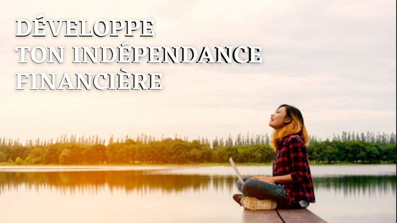 Développe ton indépendance financière
